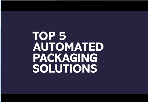 Top_5_Automated_Packaging_Solutions