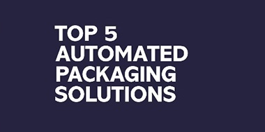 Thinking of introducing automated packaging to your process?